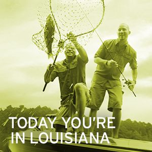 Today You're in Louisiana